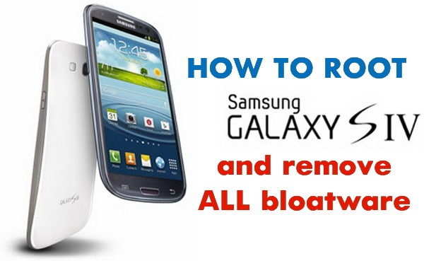 How To Root The Samsung Galaxy S4 and Delete Bloatware Apps