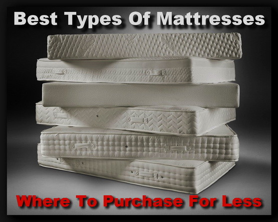 Best types of mattresses and where to purchase for less Bed mattress types