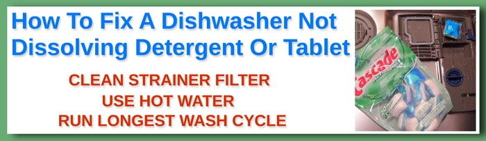 How To Fix A Dishwasher Not Dissolving Detergent Or Tablet