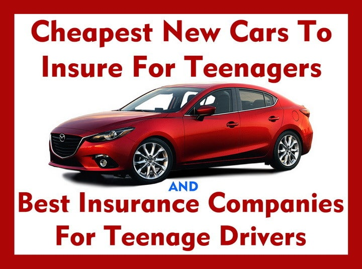 Cheapest New Cars To Insure For Teenagers and Best Insurance Companies For Teen Drivers