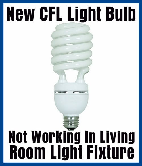 New CFL Light Bulb Not Working In Living Room Fixture