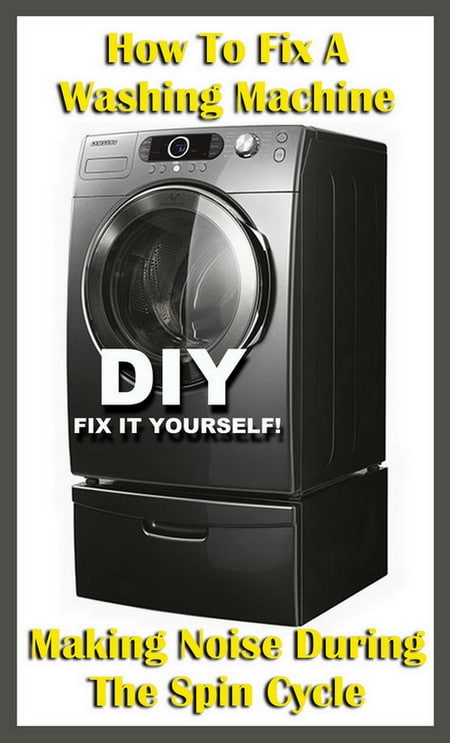 How To Fix A Washing Machine Making Noise During The Spin Cycle