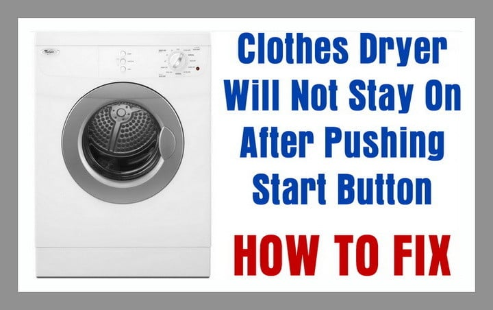 Clothes Dryer Will Not Stay On After Pushing Start on on