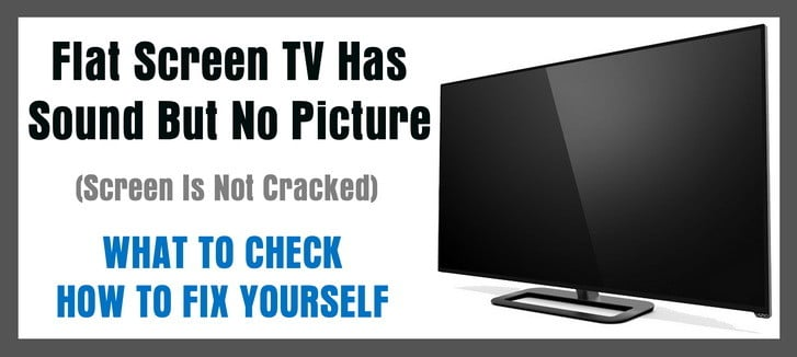 Flat Screen HDTV Has Sound But No Picture - Screen Is Not Cracked