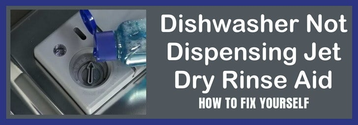 Dishwasher Not Dispensing Jet Dry Rinse Aid - How To Fix