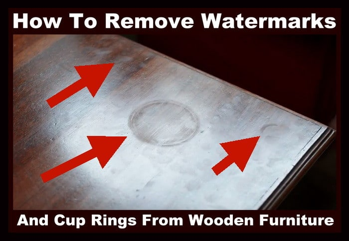 How Do I Remove Watermarks And Cup Rings From Wood Surfaces