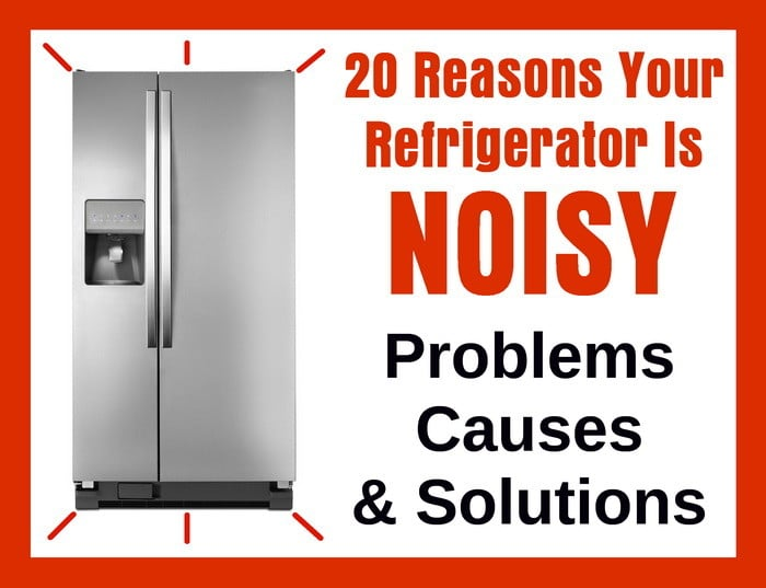 20 Reasons Your Refrigerator Is Noisy - Problems - Causes