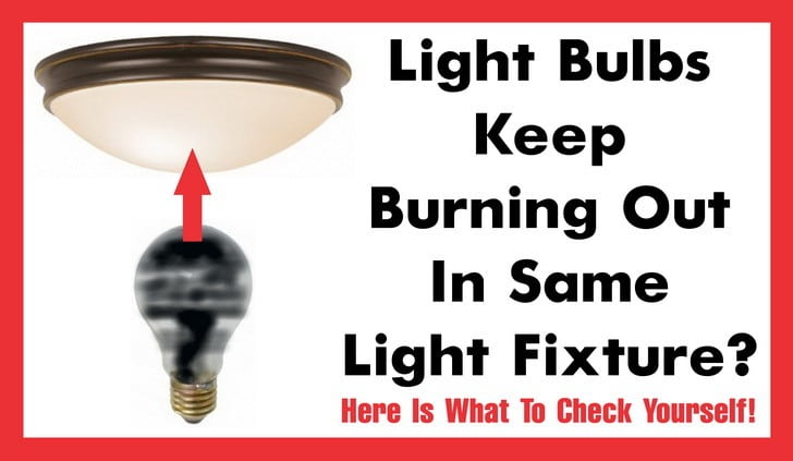 light bulbs keep burning out in light fixture