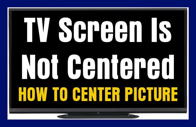 TV Screen Is Not Centered - How To Center TV Screen?