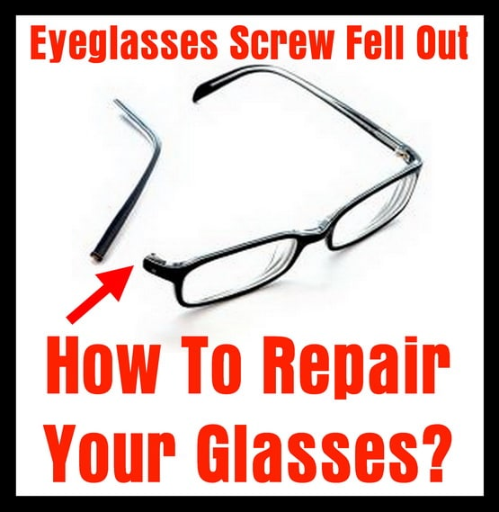 Eyeglasses Screw Fell Out - How To Repair Your Glasses