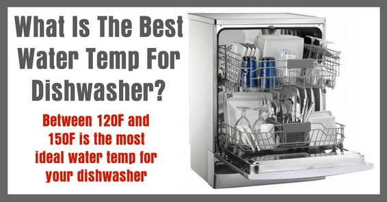 What Is The Best Water Temperature For Dishwasher