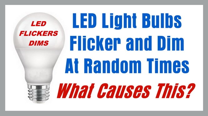 What Causes LED Light Bulbs To Flicker & Dim At Random Times?