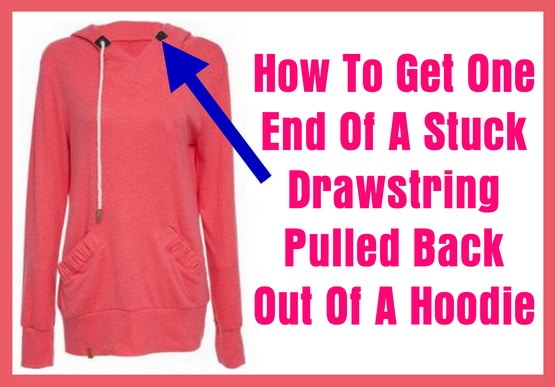 How To Get One End Of A Stuck Drawstring Pulled Back Out Of A Hoodie