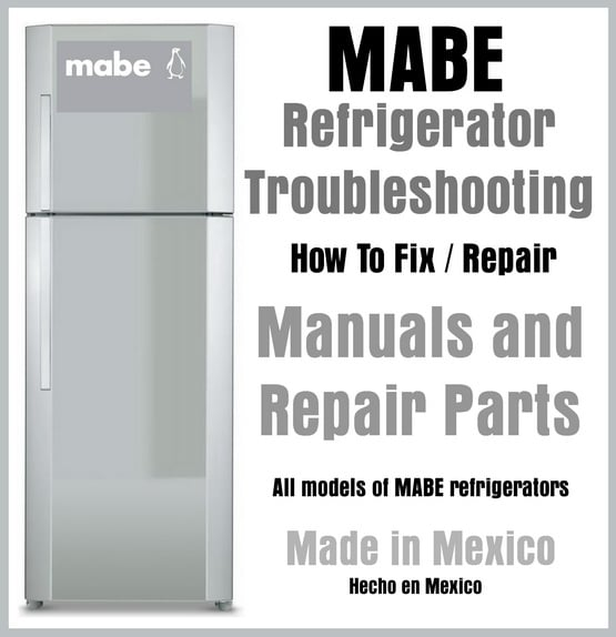 MABE Refrigerator Troubleshooting, Manuals, and Repair Parts (Made in Mexico)
