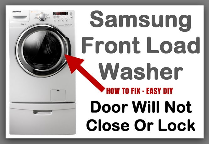 Samsung Front Loading Washing Machine Door Will Not Close Or Lock