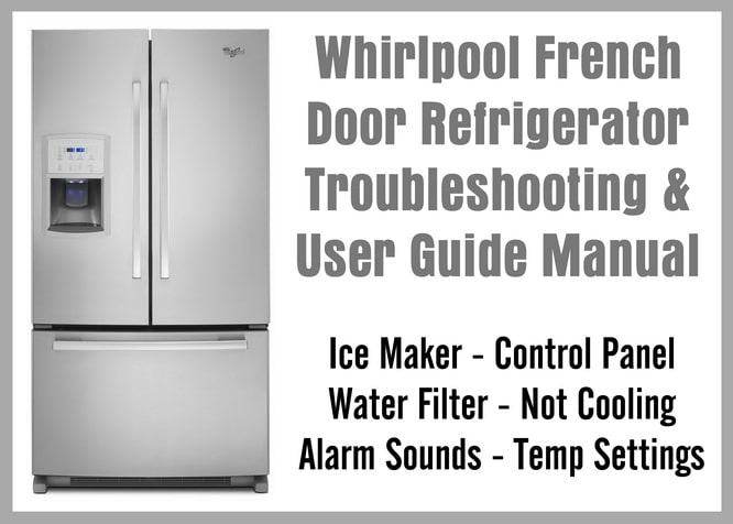Whirlpool French Door Refrigerator Troubleshooting & User Guide on