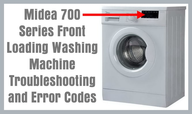 Midea 700 series front loading washing machine troubleshooting and error codes us3 - Common washing machine problems ...