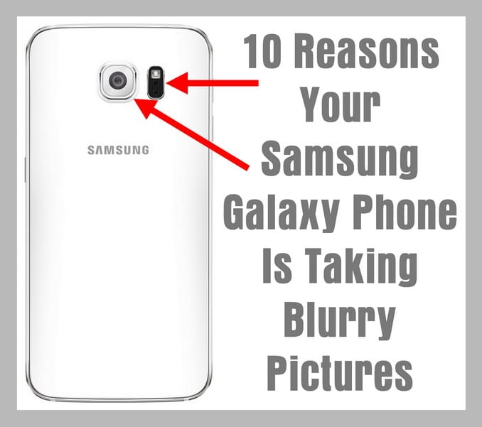 Samsung Galaxy Phone Is Taking Blurry Pictures