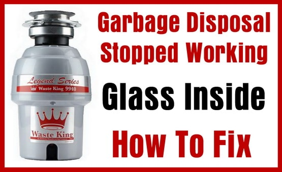Glass in the garbage disposal and now it won't work
