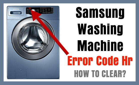 Samsung Washing Machine Error Code Hr – How To Clear