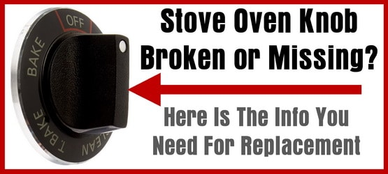 Stove Oven Knob Broken or Missing - Here Is The Info You Need For Replacement