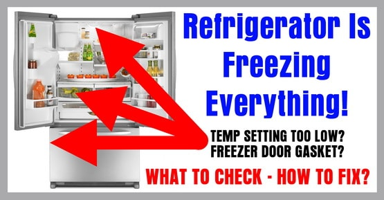 Refrigerator Is Freezing Everything - What To Check - How To