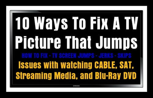 10 Ways To Fix A TV Picture That Jumps Jerks or Skips