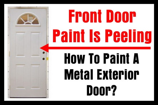 Front Door Paint Is Peeling How To Paint A Metal Exterior Door