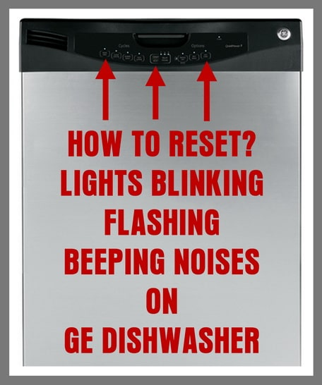 GE Dishwasher Flashing Lights And Beeping - How To Reset GE Dishwasher
