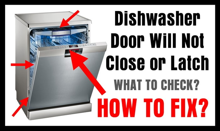 Dishwasher Door Will Not Close Or Latch How To Fix