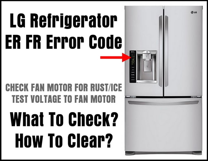 LG Refrigerator ER FR Error Code - What To Check? - How To Clear?
