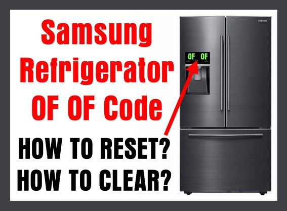 Samsung Refrigerator OF OF Code On Display - How To Clear?