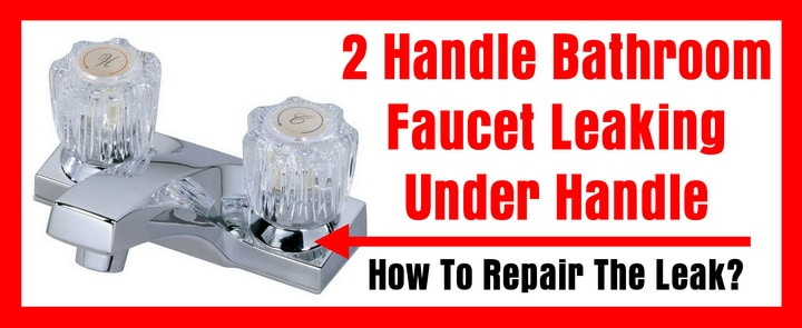 Bathroom Faucet Is Leaking 2 handle bathroom faucet leaking under handle - how to repair a