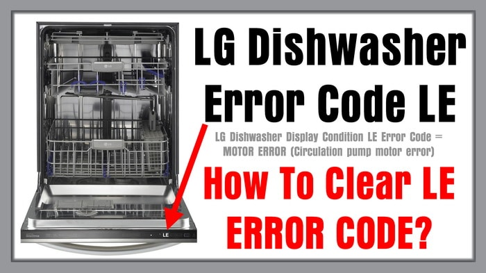 LG Dishwasher Error Code LE - How To Clear