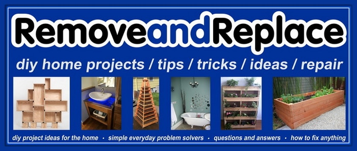 RemoveandReplace.com   DIY Home Projects Tips, Tricks, Ideas, Repair