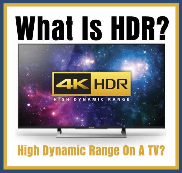 What Is HDR (High Dynamic Range) On A TV?