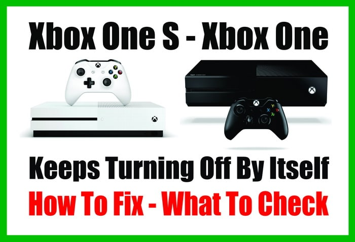 Xbox One - Xbox One S - Keeps Turning Off - How To Fix