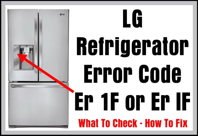 LG Refrigerator Error Code Er 1F or Er IF - What To Check - How To Fix