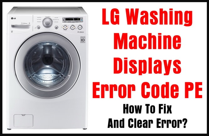 LG Washing Machine Displays Error Code PE - How To Fix And Clear Error