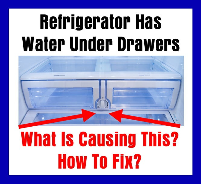Refrigerator Has Water Under Drawers - What Is Causing This - How To Fix