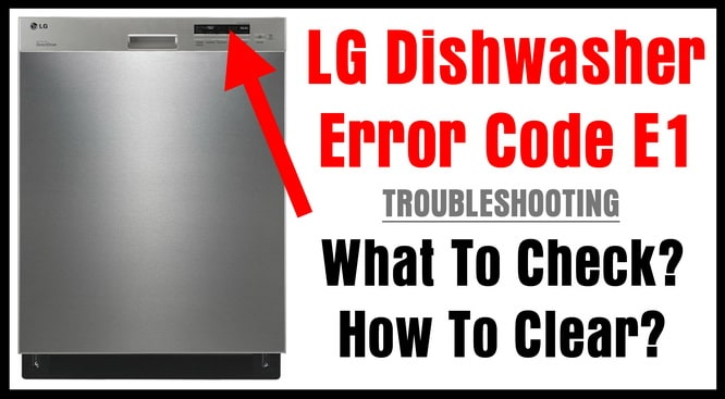 Lg Dishwasher Error Code E1 How To Clear Removeandreplace