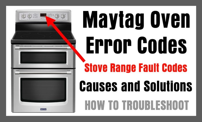 Maytag Oven Error Codes - Stove Range Fault Codes - Causes and Solutions