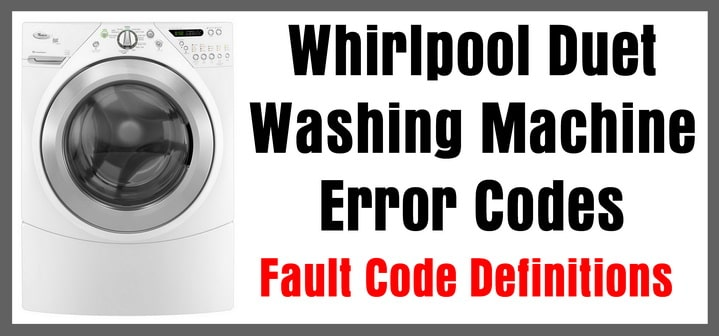 Whirlpool Duet Washing Machine Error Codes Fault Code Definitions