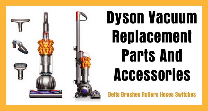 Dyson Vacuum Replacement Parts And Accessories Belts Brushes Rollers Hoses Switches
