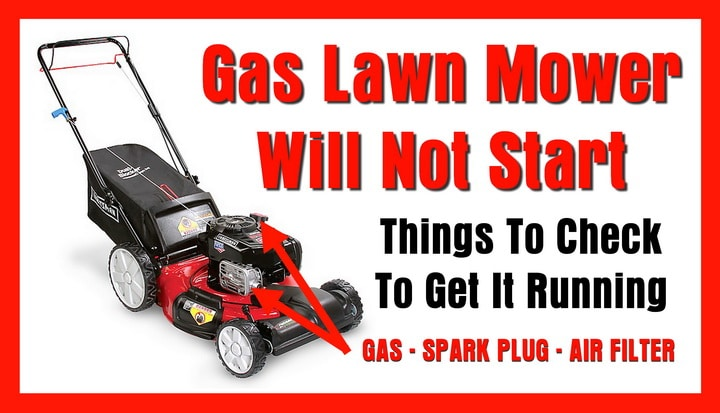 Gas Lawn Mower Will Not Start - 5 Things To Check To Get It Running