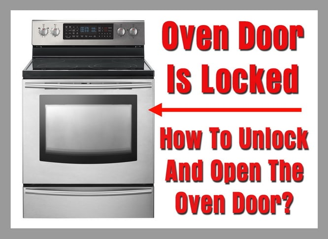 Oven Door Is Locked - How To Unlock And Open The Oven Door