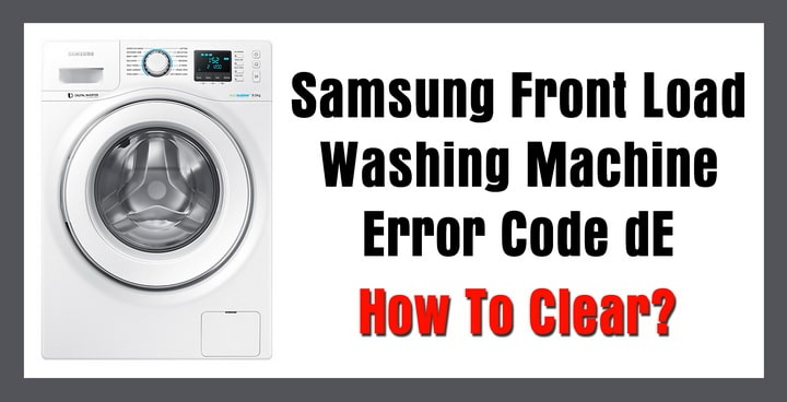 Samsung Front Load Washing Machine Error Code dE – How To Clear