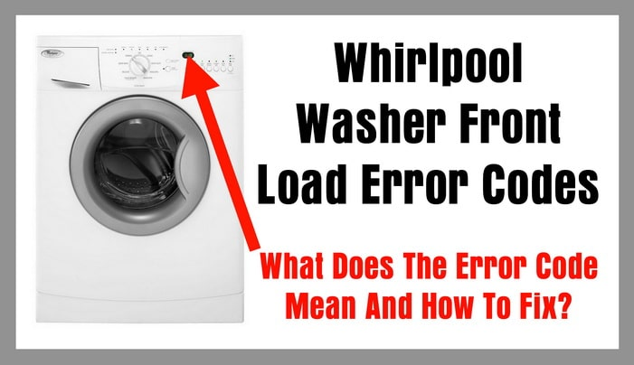 Whirlpool Washer Front Load Error Codes - What Does Error Code Mean And How To Fix