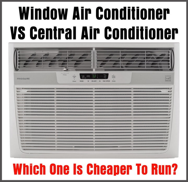 Window Air Conditioner VS Central Air Conditioner - Which One Is Cheaper To Run?
