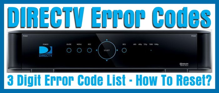 DIRECTV Error Codes - 3 Digit Error Code List - How To Reset?